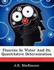 Fluorine in Water and Its Quantitative Determination by A R MacKinnon (Paperback / softback, 2012)