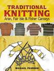 Michael Pearson's Traditional Knitting: Aran, Fair Isle and Fisher Ganseys by Michael Pearson (Paperback, 2011)