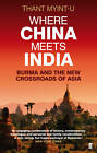 Where China Meets India: Burma and the New Crossroads of Asia by Thant Myint-U (Paperback, 2012)
