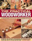 The Practical Woodworker: A Comprehensive Step-by-step Course in Working with Wood by Stephen Corbett (Paperback, 2012)