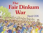 The Fair Dinkum War by David Cox (Hardback, 2013)