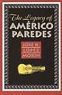 The Legacy of Americo Paredes by Jose R. Lopez Morin (Hardback, 2006)