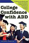 College Confidence with ADD: The Ultimate Success Manual for ADD Students, from Applying to Academics, Preparation to Social Success, and Everything Else You Need to Know by Michael Sandler (Paperback / softback, 2008)