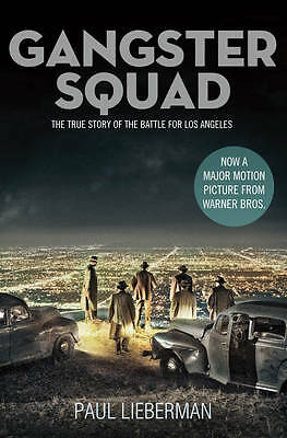 Gangster Squad: The true story of the Battle for Los Angeles, Paul Lieberman - P