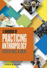 A Handbook of Practicing Anthropology by John Wiley and Sons Ltd (Paperback, 2013)