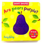 Shiny Shapes: Are Pears Purple?: A First Colours Book by Pan Macmillan (Board book, 2012)