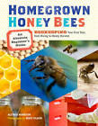Homegrown Honey Bees: An Absolute Beginner's Guide to Beekeeping Your First Year, from Hiving to Honey Harvest by Alethea Morrison (Paperback, 2013)