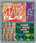Carve, Stamp, Play: Designing and Creating Custom Stamps by Julie Fei-Fan Balzer (Paperback, 2013)