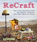 Recraft: How to Turn Second-hand Stuff into Beautiful Things for Your Home, Family and Friends by Buttonbag (Paperback, 2012)