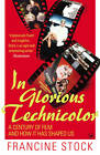 In Glorious Technicolor: A Century of Film and How it Has Shaped Us by Francine Stock (Paperback, 2012)