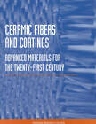 Ceramic Fibers and Coatings: Advanced Materials for the Twenty-First Century by National Materials Advisory Board, National Research Council, Division on Engineering and Physical Sciences, Committee on Advanced Fibers for High-Temperature Ceramic Composites, Commission on Engineering and Technical Systems (Paperback, 1998)