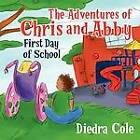 The Adventures of Chris and Abby: First Day of School by Diedra Cole (Paperback / softback, 2012)