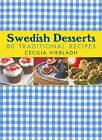 Swedish Desserts: 80 Traditional Desserts by Cecilia Vikbladh (Hardback, 2012)