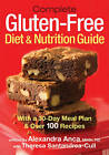 Complete Gluten-Free Diet & Nutrition Guide: With 30-Day Meal Plan & Over 100 Recipes by Alexandra Anca (Paperback, 2010)