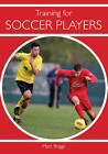 Training for Soccer Players by Marc Briggs (Paperback, 2013)