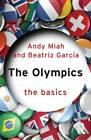 The Olympics: The Basics by Andy Miah, Beatriz Garcia (Paperback, 2012)