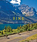 Fifty Places to Bike Before You Die: Biking Experts Share the World's Greatest Destinations by Chris Santella (Hardback, 2012)