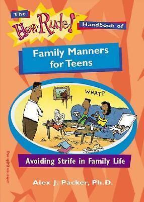 The How Rude! Handbook of Family Manners for Teens: Avoiding Strife in Family Li