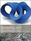 Sculpting and Handbuilding by Claire Loder (Paperback, 2013)
