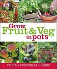 RHS How to Grow Fruit & Veg in Pots by Dorling Kindersley Ltd (Paperback, 2013)