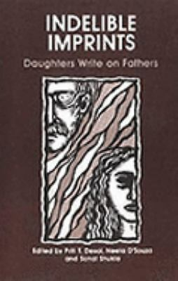 Indelible Imprints : Daughters Write on Fathers, Hardcover by Desai, Priti T....