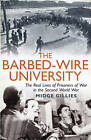 The Barbed-wire University: The Real Lives of Prisoners of War in the Second World War by Midge Gillies (Hardback, 2011)