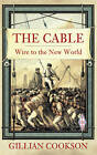 The Cable: The Wire That Changed the World by Gillian Cookson (Paperback, 2012)