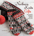 Northern Knits Gifts: Thoughtful Projects Inspired by Folk Traditions by Lucinda Guy (Paperback, 2012)