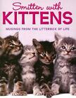 Smitten with Kittens : Musings from the Litterbox of Life (2006, Other / Hardcover)