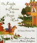 The Knight, the Princess, and the Magic Rock: A Classic Persian Tale by World Wisdom Books (Hardback, 2012)