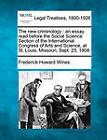 The New Criminology: An Essay Read Before the Social Science Section of the International Congress of Arts and Science, at St. Louis, Missouri, Sept. 23, 1904. by Frederick Howard Wines (Paperback / softback, 2010)