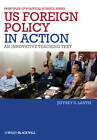 US Foreign Policy in Action: An Innovative Teaching Text by Jeffrey Lantis (Hardback, 2012)