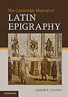 The Cambridge Manual of Latin Epigraphy by Alison E. Cooley (Hardback, 2012)