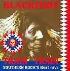 Blackfoot - Train Train (Southern Rock's Best, 2008)