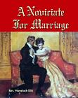 A Noviciate for Marriage by Havelock (Edith) Ellis (2010, Paperback, Facsimile)