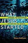 What Jesus Started: Joining the Movement, Changing the World by Steve Addison (Paperback / softback, 2013)