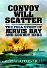 Convoy Will Scatter: The Full Story of Jervis Bay and Convoy HX84 by Bernard Edwards (Hardback, 2013)
