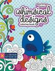 Whimsical Designs Coloring Book: 18 Fun Designs + See How Colors Play Together + Creative Ideas by Linda Jenkins, Becky Goldsmith (Paperback, 2013)