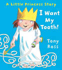 I Want My Tooth! by Tony Ross (Paperback, 2013)