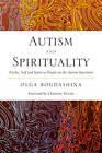 Autism and Spirituality: Psyche, Self and Spirit in People on the Autism Spectrum by Olga Bogdashina (Paperback, 2013)