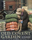 Old Covent Garden: The Fruit, Vegetable and Flower Markets by Clive Boursnell (Paperback, 2012)
