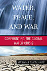 Water, Peace, and War: Confronting the Global Water Crisis by Brahma Chellaney (Hardback, 2013)