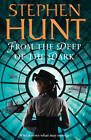 From the Deep of the Dark by Stephen Hunt (Paperback, 2012)