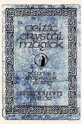 Celtic Crystal Magick: Volume One Stones for Healing (Paperback or Softback)