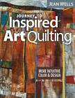 Journey to Inspired Art Quilting by Jean Wells (Paperback, 2012)