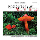 Photography of Natural Things: A Nature & Environment Workshop for Film and Digital Photography by Freeman Patterson (Paperback, 2012)