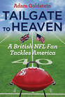 Tailgate to Heaven: A British NFL Fan Tackles America by Adam Goldstein (Hardback, 2012)