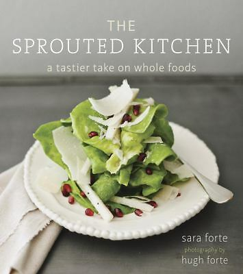 The Sprouted Kitchen by Sara Forte Hardcover Cookbook Over 100 Recipes WA52129