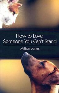 How-to-Love-Someone-You-Can-039-t-Stand-Milton-Jones-Good-Book