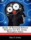 Study of Personal Defense Weapons for U.S. Army Helicopter Pilots by Ray S Leuty (Paperback / softback, 2012)